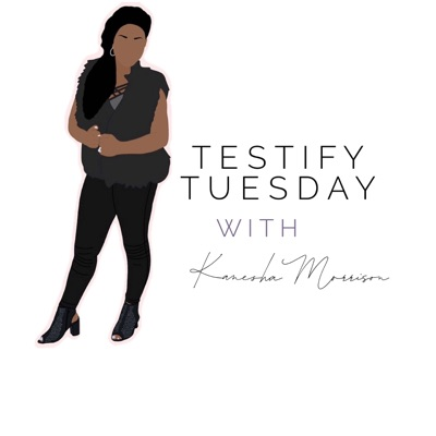 Testify Tuesday with Kanesha