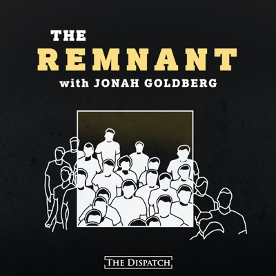 The Remnant with Jonah Goldberg:The Dispatch