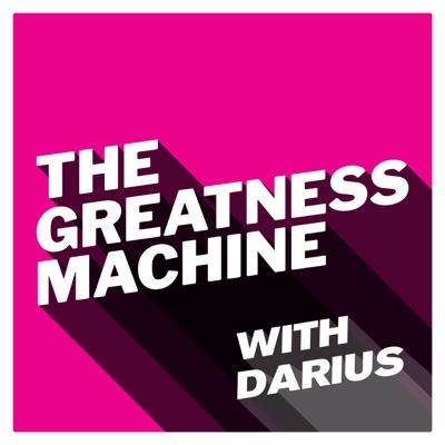 The Greatness Machine:Darius Mirshahzadeh