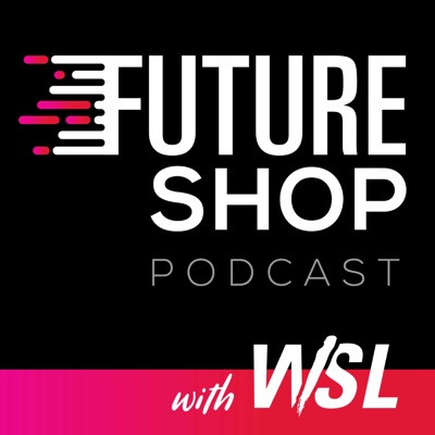 Future Shop Podcast with WSL