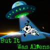 But It Was Aliens artwork