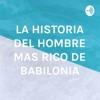 LA HISTORIA DEL HOMBRE MAS RICO DE BABILONIA