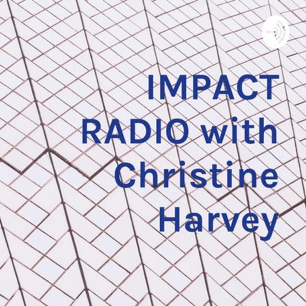 IMPACT RADIO with Christine Harvey