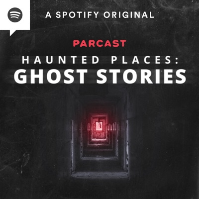 Haunted Places: Ghost Stories:Parcast Network