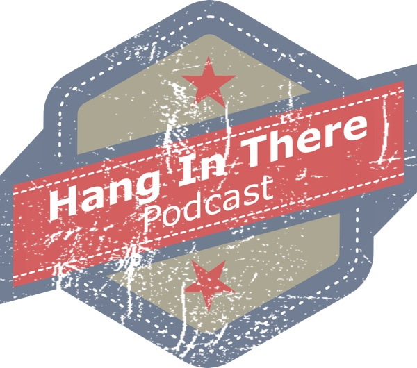 Hang In There Podcast