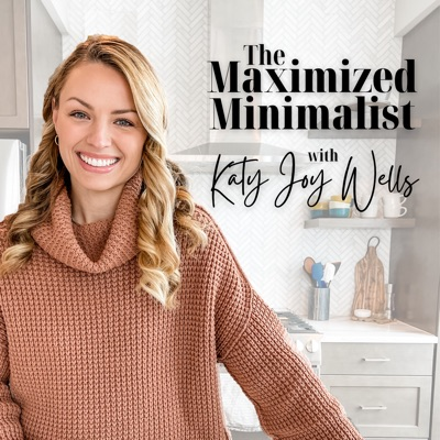 Maximized Minimalist Podcast:Katy Wells