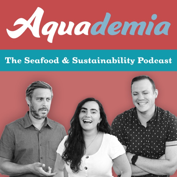 Aquademia: The Seafood and Sustainability Podcast Artwork