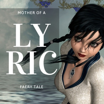 Lyric: a Mother of a Faery Tale