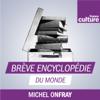 Brève encyclopédie du monde (Michel Onfray) - France Culture