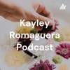 Kayley Romaguera Podcast artwork