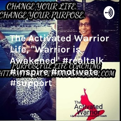 "The Activated Warrior Life, ""Warrior is Awakened"" #realtalk #inspire #motivate #support"
