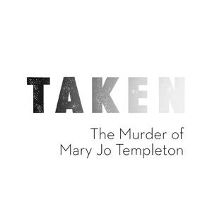 TAKEN: The Murder of Mary Jo Templeton