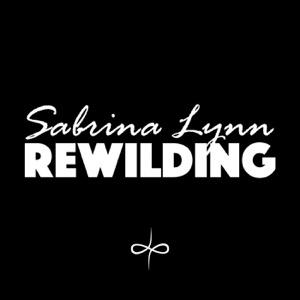 ReWilding with Sabrina Lynn
