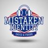 Mistaken Identity w/ David & Frank artwork