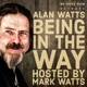 Alan Watts Being in the Way