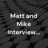 Matt and Mike Interview... artwork