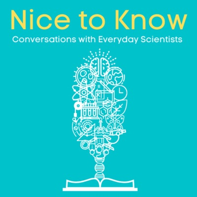 Nice to Know - Conversations with Everyday Scientists