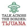 Talk Across The Border: Tijuana artwork