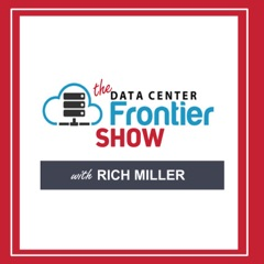 The Data Center Frontier Show