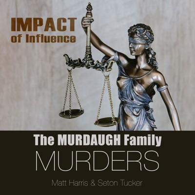 The Murdaugh Family Murders: Impact of Influence:Matt Harris and Seton Tucker