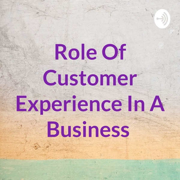 Role Of Customer Experience In A Business