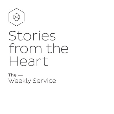 Stories from the Heart - The Weekly Service Podcast