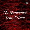 No Nonsense True Crime artwork