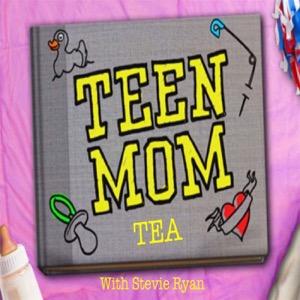 Teen Mom Tea with Stevie Ryan