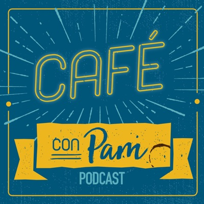 Cafe con Pam Podcast:Pam Covarrubias, Briguel, Gracie Laboy, Max Tuchman, Tanya Ramos
