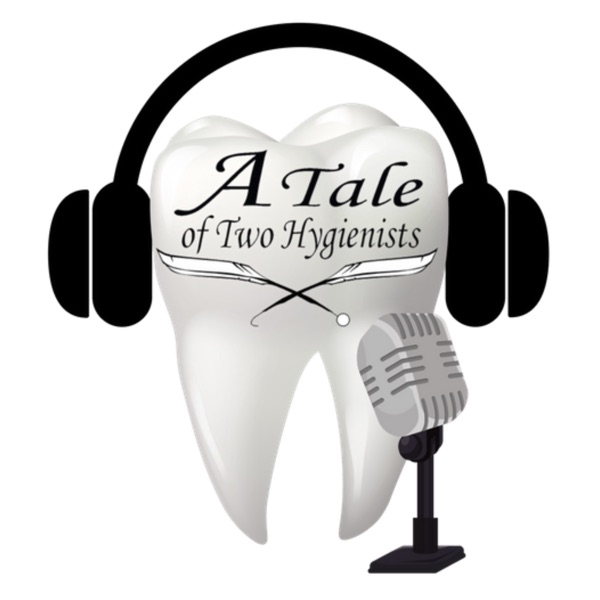 A Tale of Two Hygienists Podcast Artwork