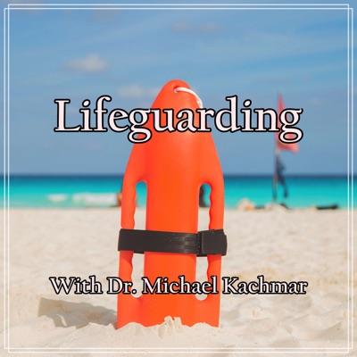 Lifeguarding with Dr. Michael Kachmar:michael