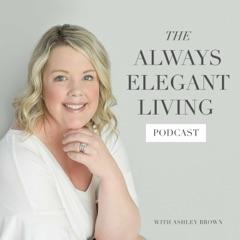 The Always Elegant Living Podcast