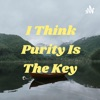 I Think Purity Is The Key  artwork