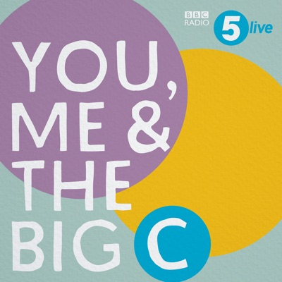 You, Me and the Big C: Putting the can in cancer:BBC Radio 5 live