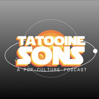 Tatooine Sons: A Pop Culture Podcast