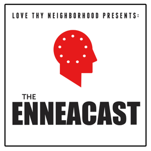 Love Thy Neighborhood presents: The EnneaCast
