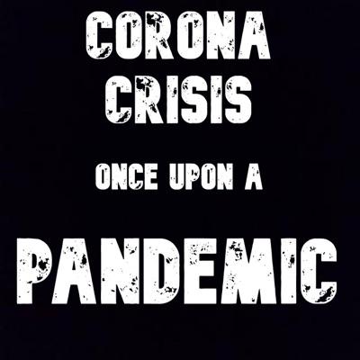 Corona Crisis: Once Upon a Pandemic