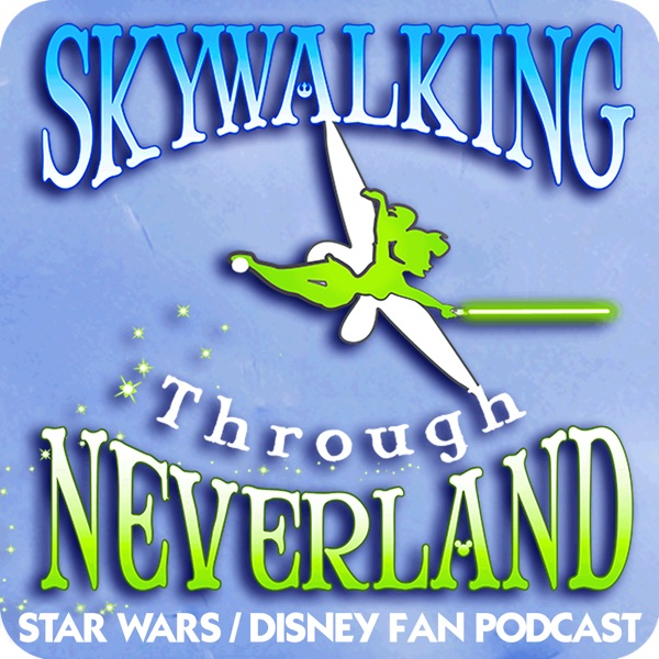 Skywalking Through Neverland: A Star Wars / Disney Fan Podcast Artwork
