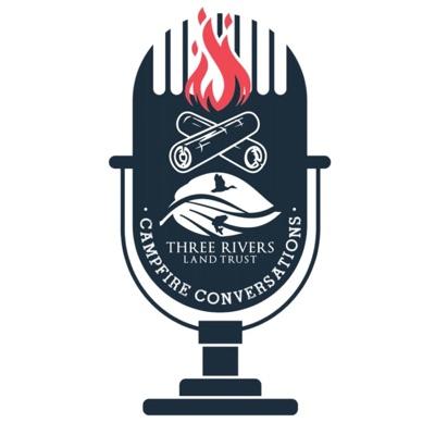 Three Rivers Land Trust Campfire Conversations