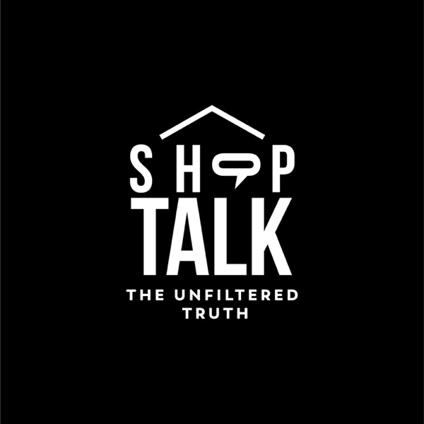Shop Talk: The Unfiltered Truth