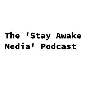 The 'Stay Awake Media' Podcast