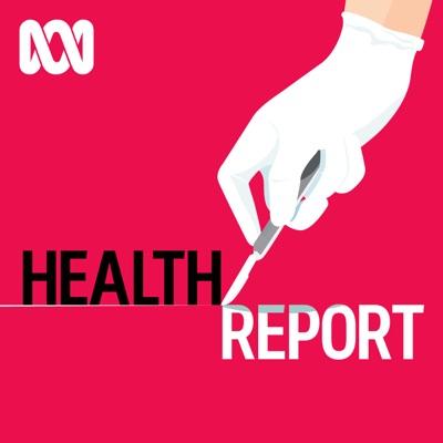 Health Report - Full program podcast:ABC Radio