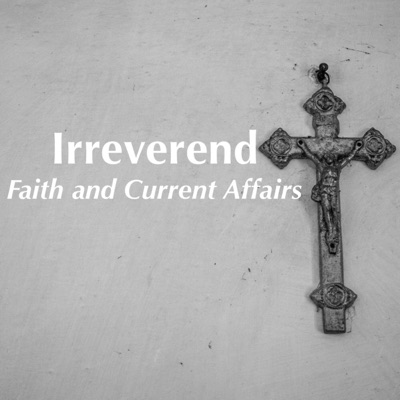 Irreverend: Faith and Current Affairs