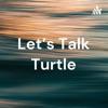 Let's Talk Turtle artwork