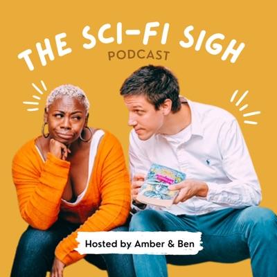 The Sci-Fi Sigh Podcast:Amber & Ben Wallin