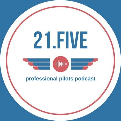 21.FIVE - Professional Pilots Podcast:21Five Podcast