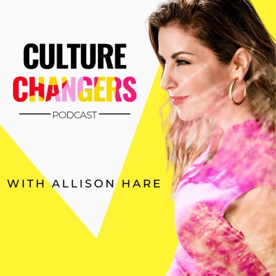 Culture Changers with Allison Hare:Allison Hare