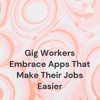 Gig Workers Embrace Apps That Make Their Jobs Easier artwork