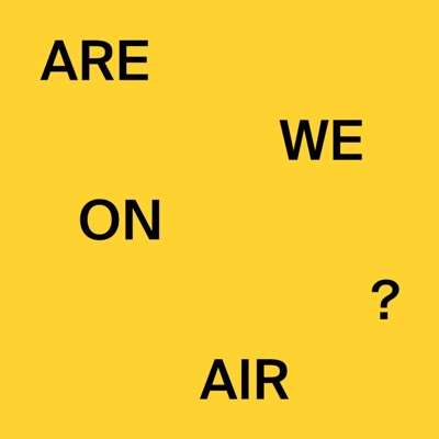 ARE WE ON AIR ?