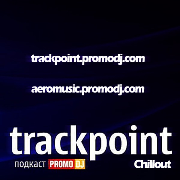 TRACKPOINT: Chillout with A.e.r.o.